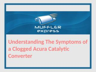 understanding the symptoms of a clogged acura catalytic converter.pptx
