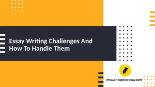 Essay Writing Challenges And How To Handle Them.pptx